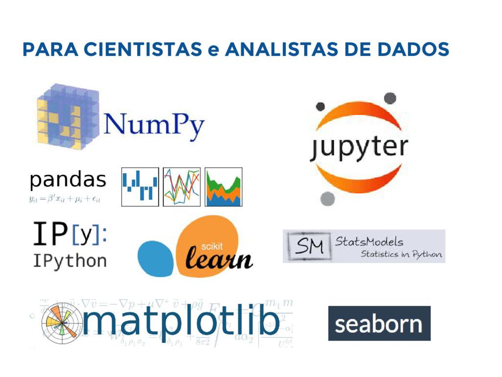 PARA CIENTISTAS e ANALISTAS DE DADOS