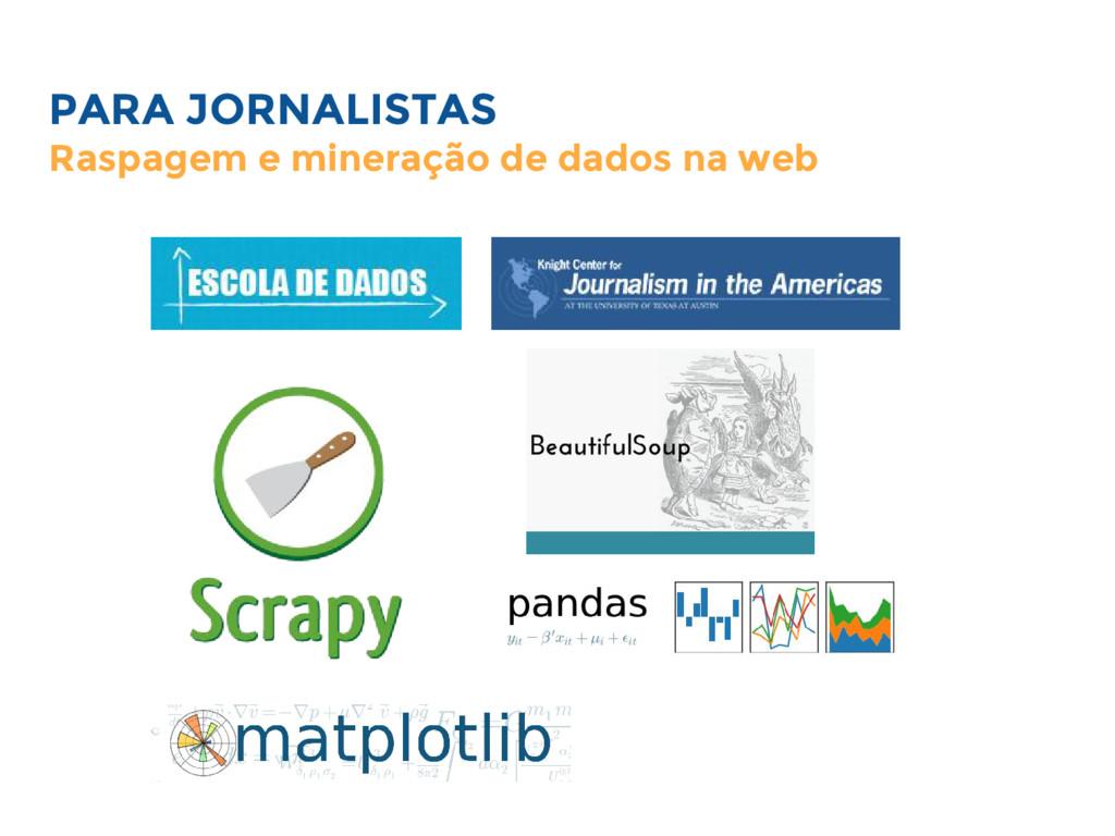 PARA JORNALISTAS Raspagem e mineração de dados ...