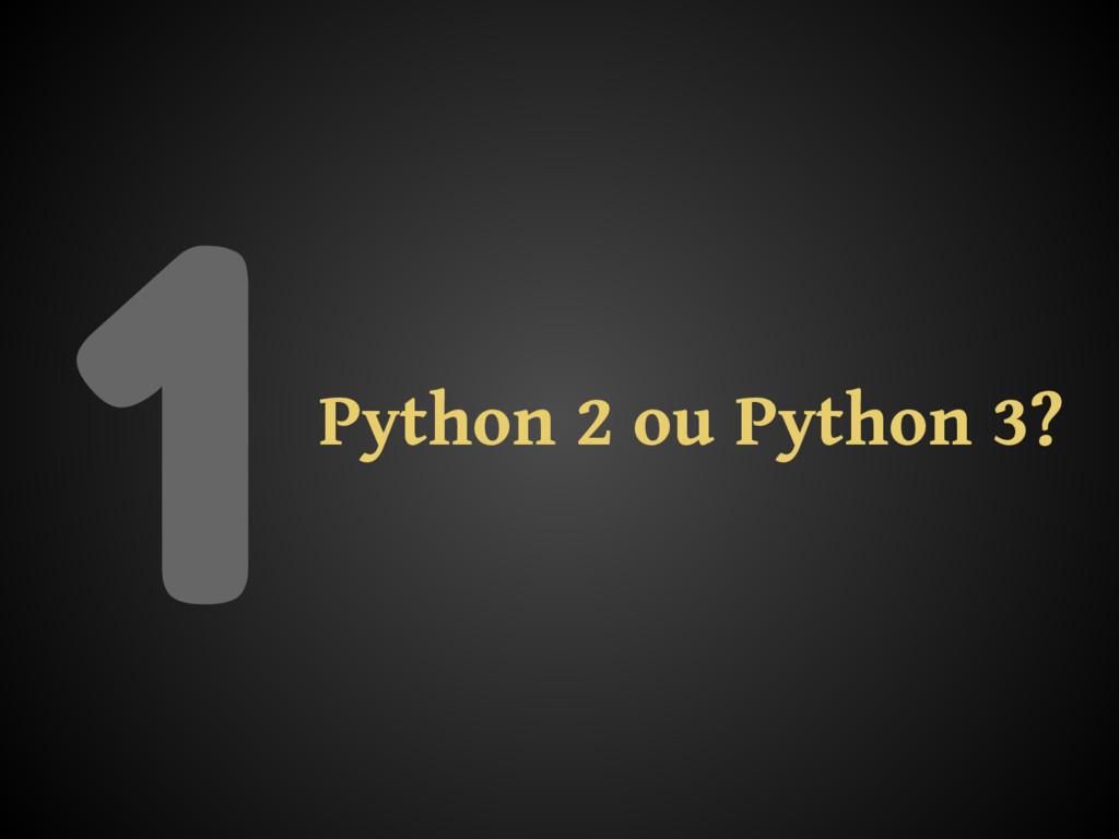 1Python 2 ou Python 3?