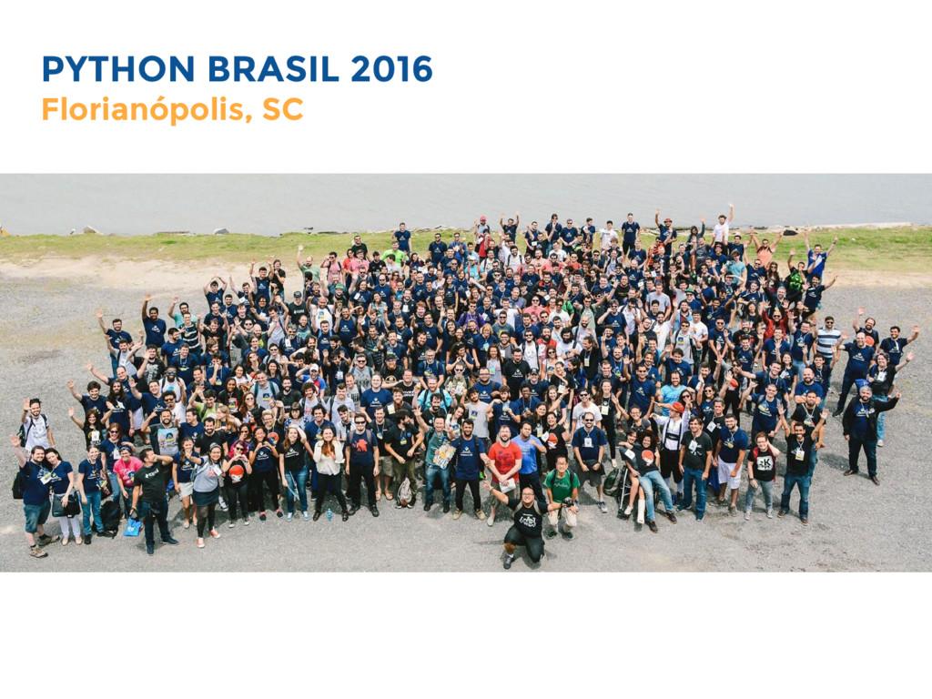 PYTHON BRASIL 2016 Florianópolis, SC