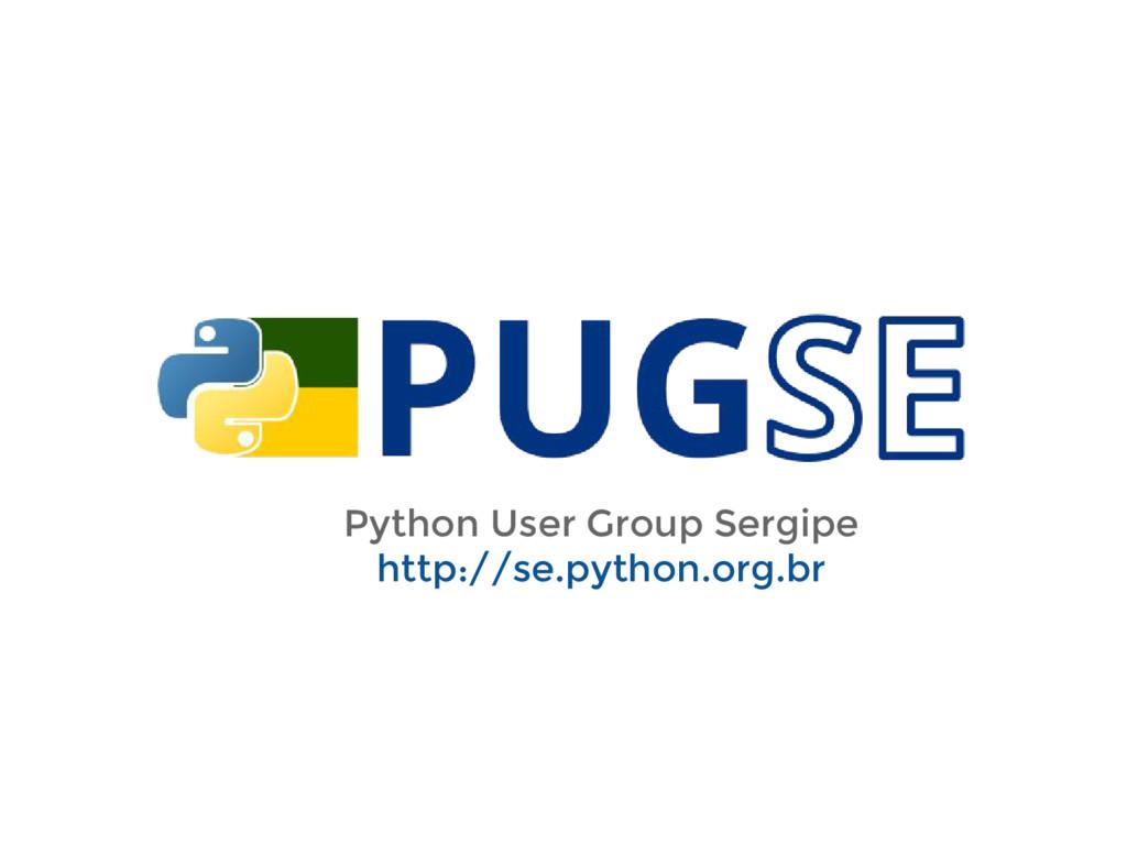 Python User Group Sergipe http://se.python.org....