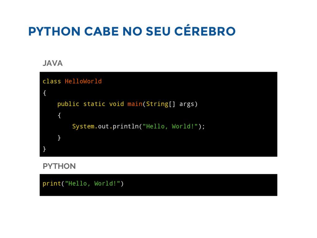 PYTHON CABE NO SEU CÉREBRO class HelloWorld { p...