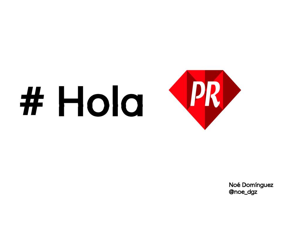 # Hola Noé Domínguez @noe_dgz