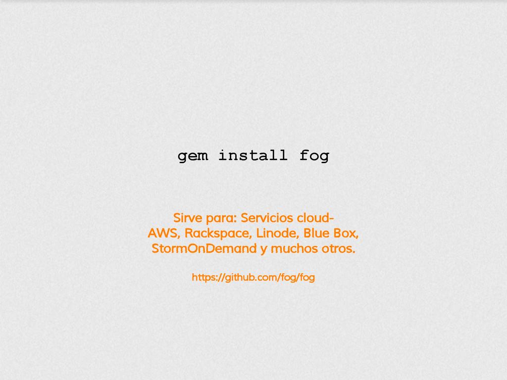 Sirve para: Servicios cloud- AWS, Rackspace, Li...