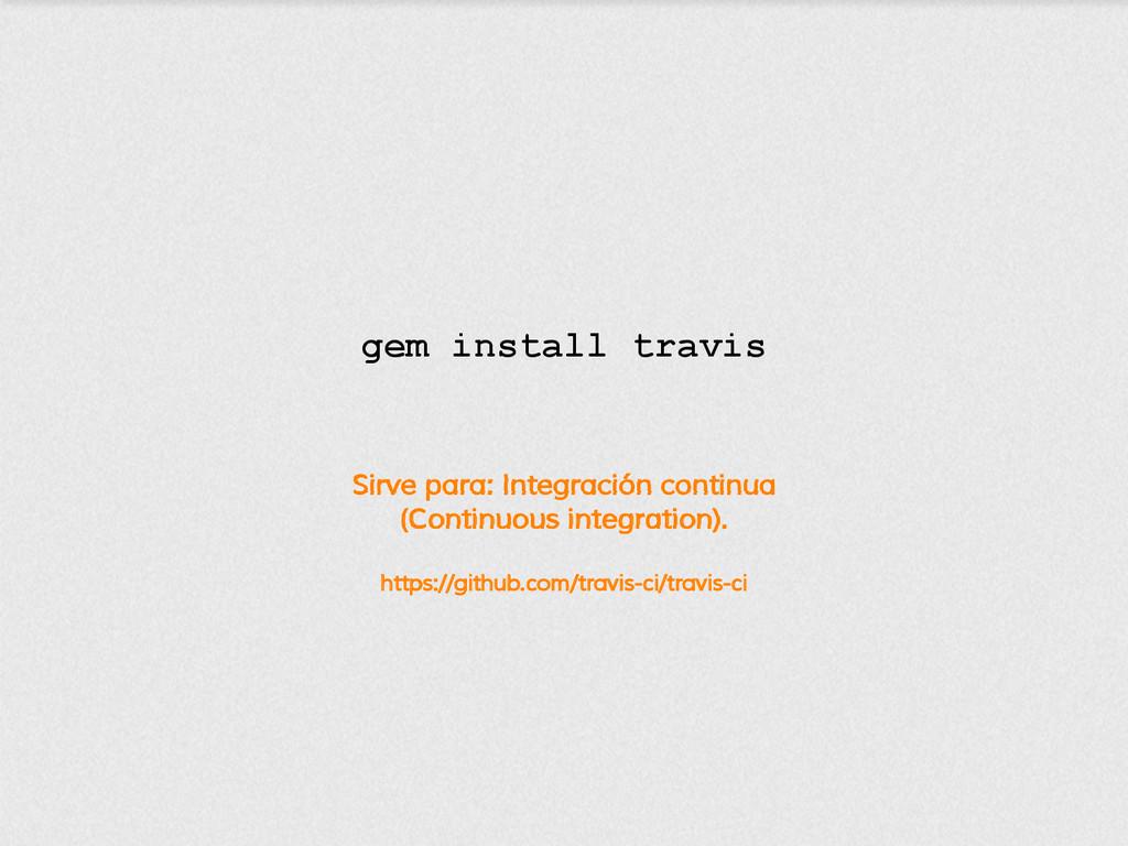 Sirve para: Integración continua (Continuous in...