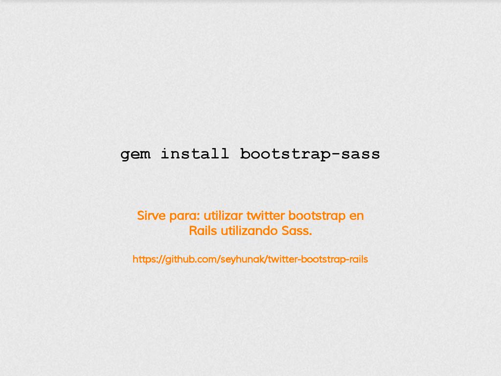 Sirve para: utilizar twitter bootstrap en Rails...