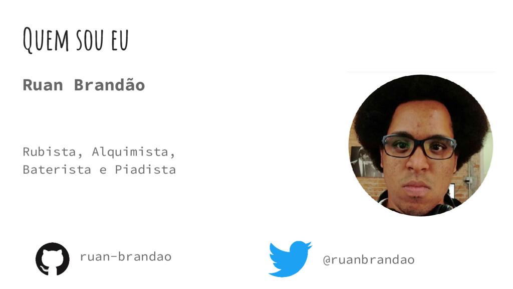 Quem sou eu Ruan Brandão Rubista, Alquimista, B...