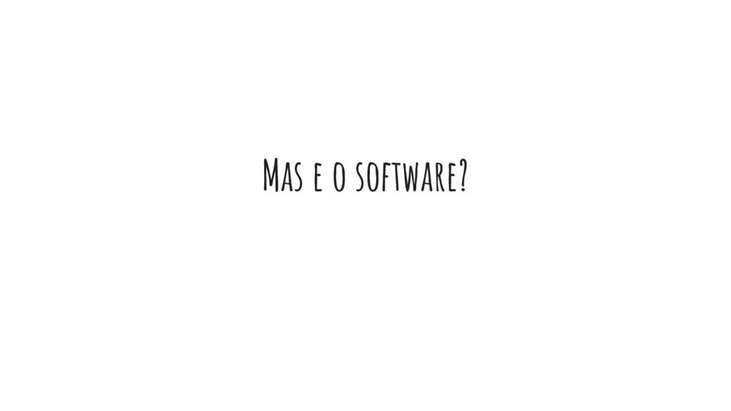 Mas e o software?