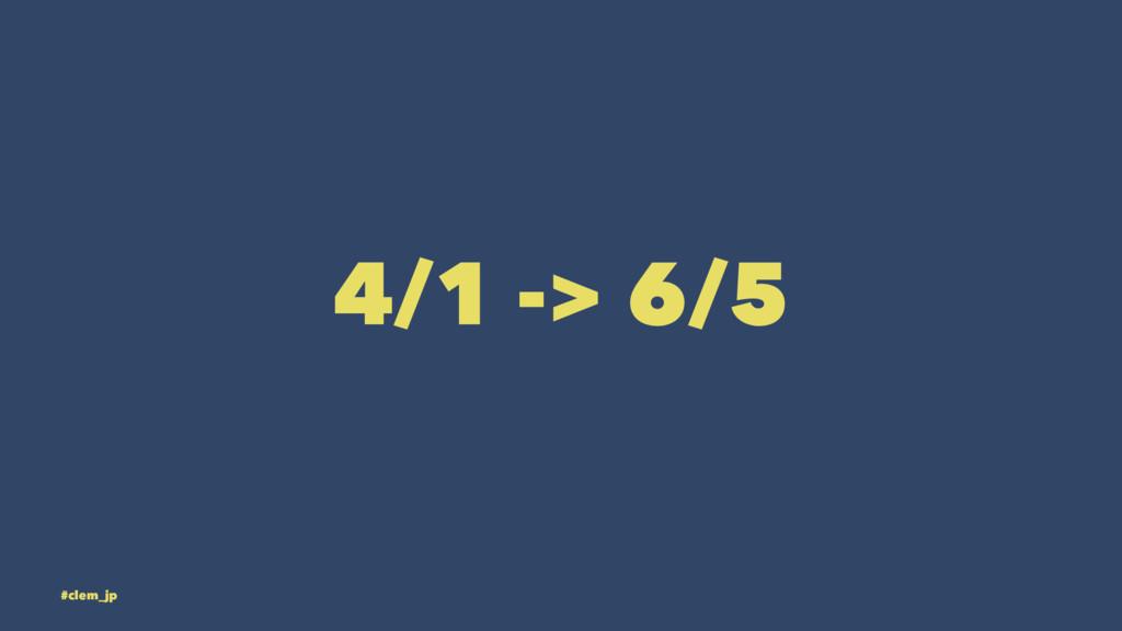 4/1 -> 6/5 #clem_jp
