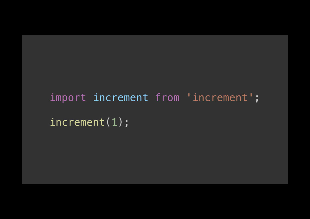 import increment from 'increment';! ! increment...