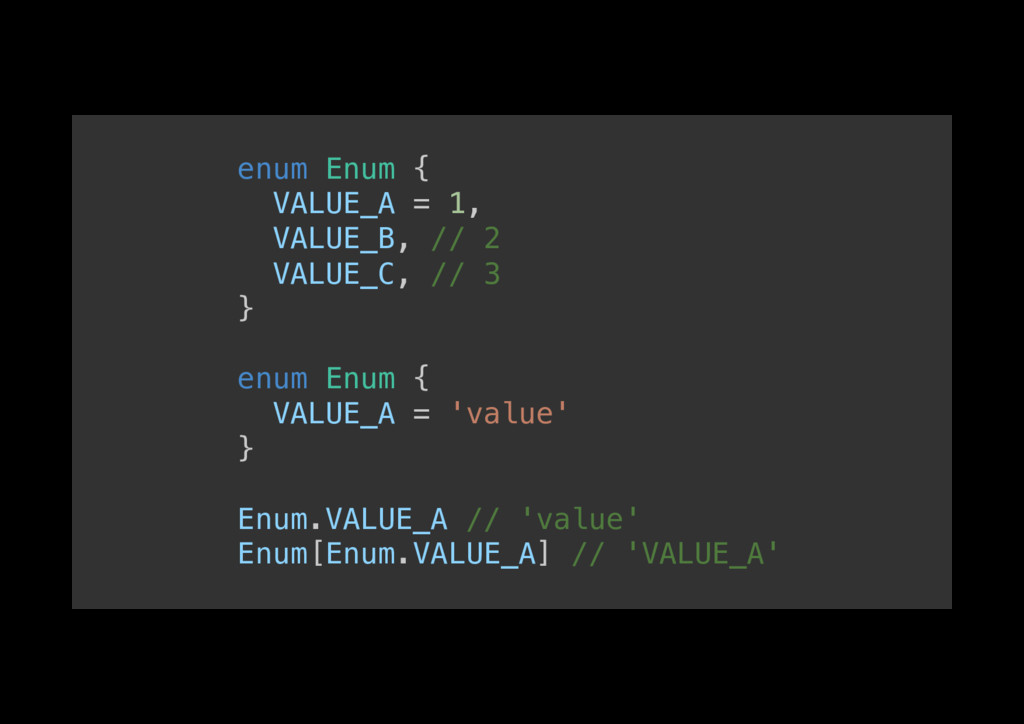 enum Enum {! VALUE_A = 1,! VALUE_B, // 2! VALUE...