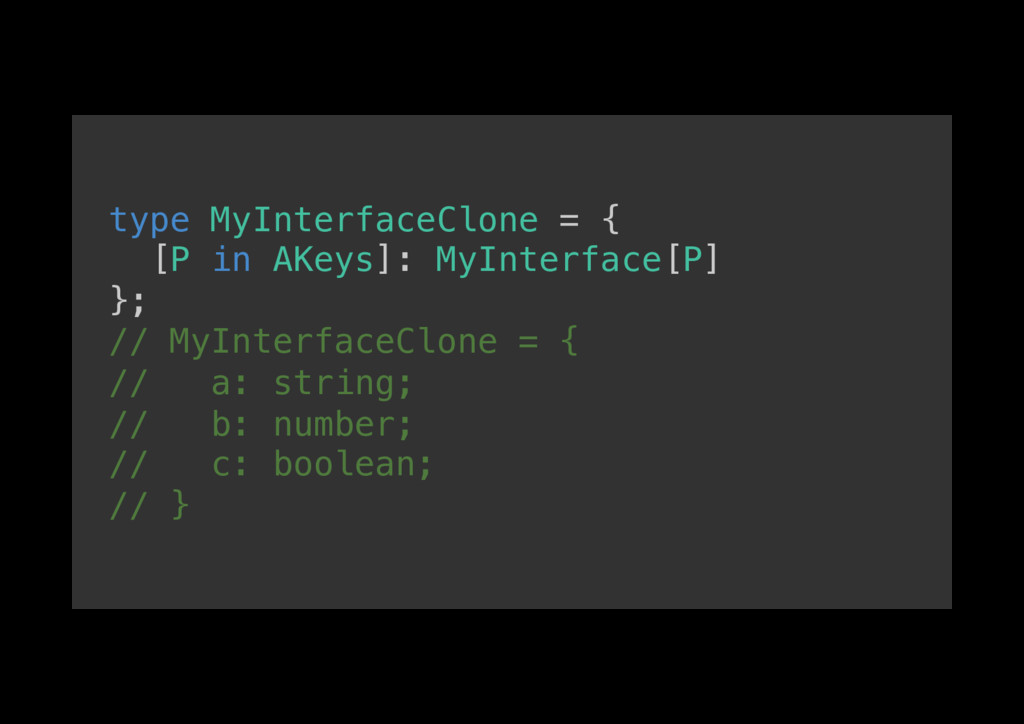 type MyInterfaceClone = {! [P in AKeys]: MyInte...