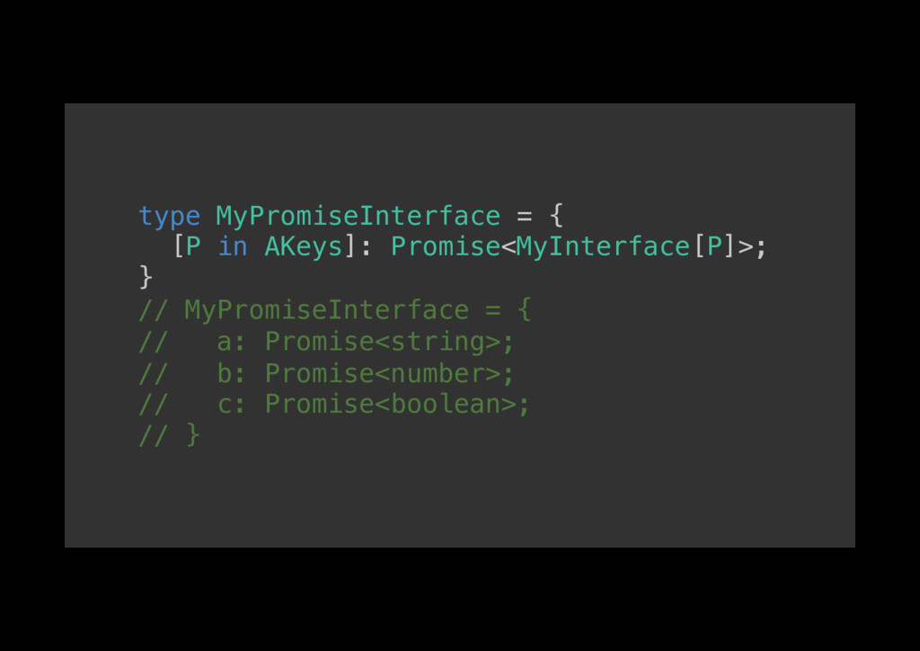 type MyPromiseInterface = {! [P in AKeys]: Prom...