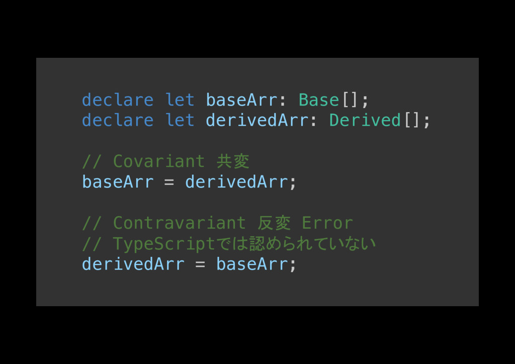 declare let baseArr: Base[];! declare let deriv...