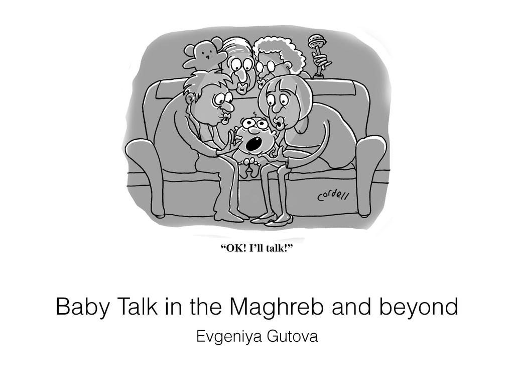 Baby Talk in the Maghreb and beyond Evgeniya Gu...