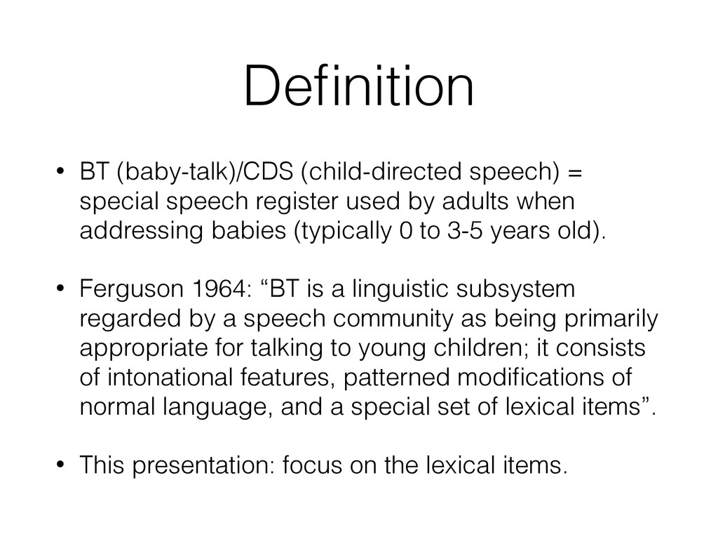 Definition • BT (baby-talk)/CDS (child-directed ...