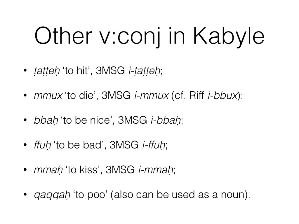 Other v:conj in Kabyle • ṭaṭṭeḥ 'to hit', 3MSG ...