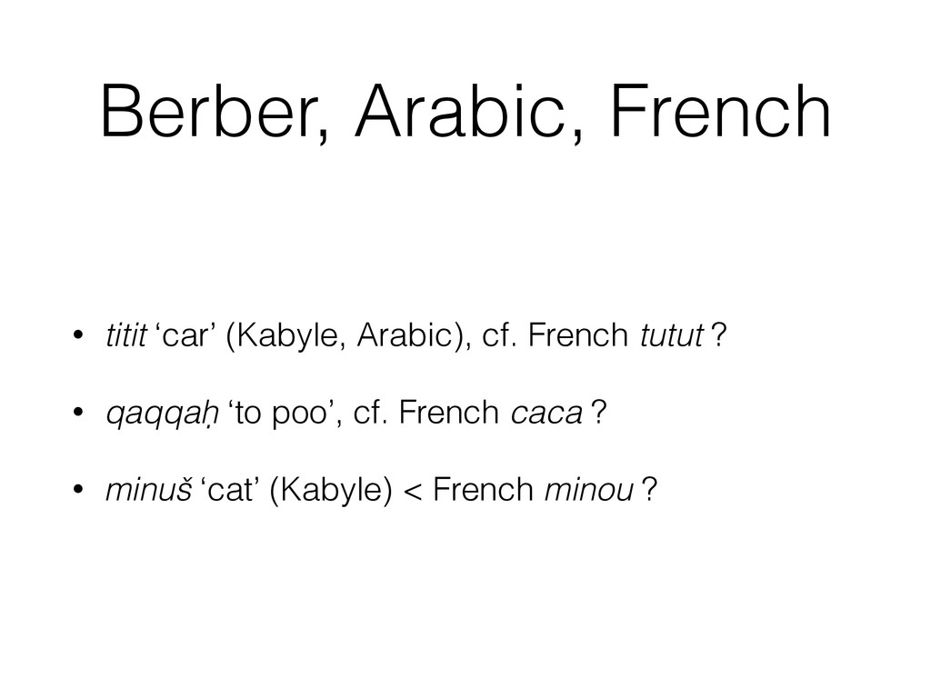 Berber, Arabic, French • titit 'car' (Kabyle, A...