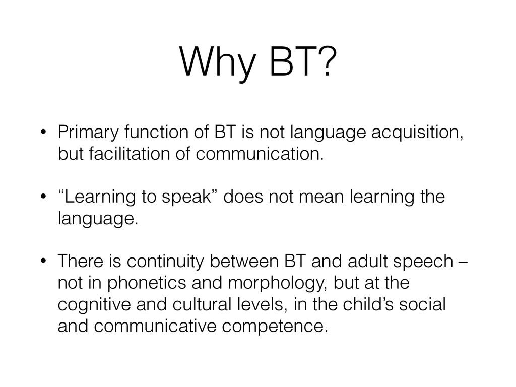 Why BT? • Primary function of BT is not languag...