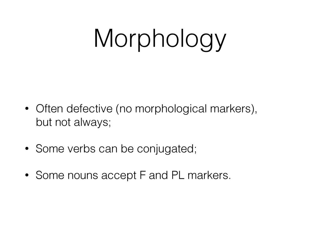 Morphology • Often defective (no morphological ...