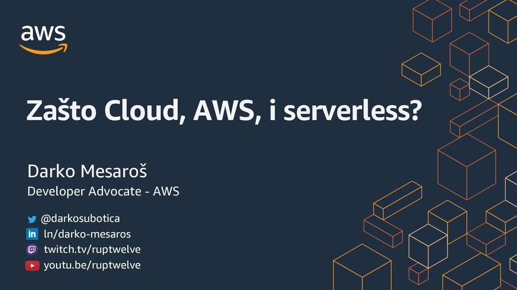 Zašto Cloud, AWS, i serverless? Darko Mesaroš D...