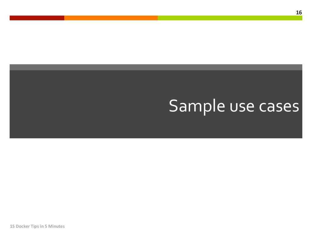Sample use cases  15 Docker Tips...