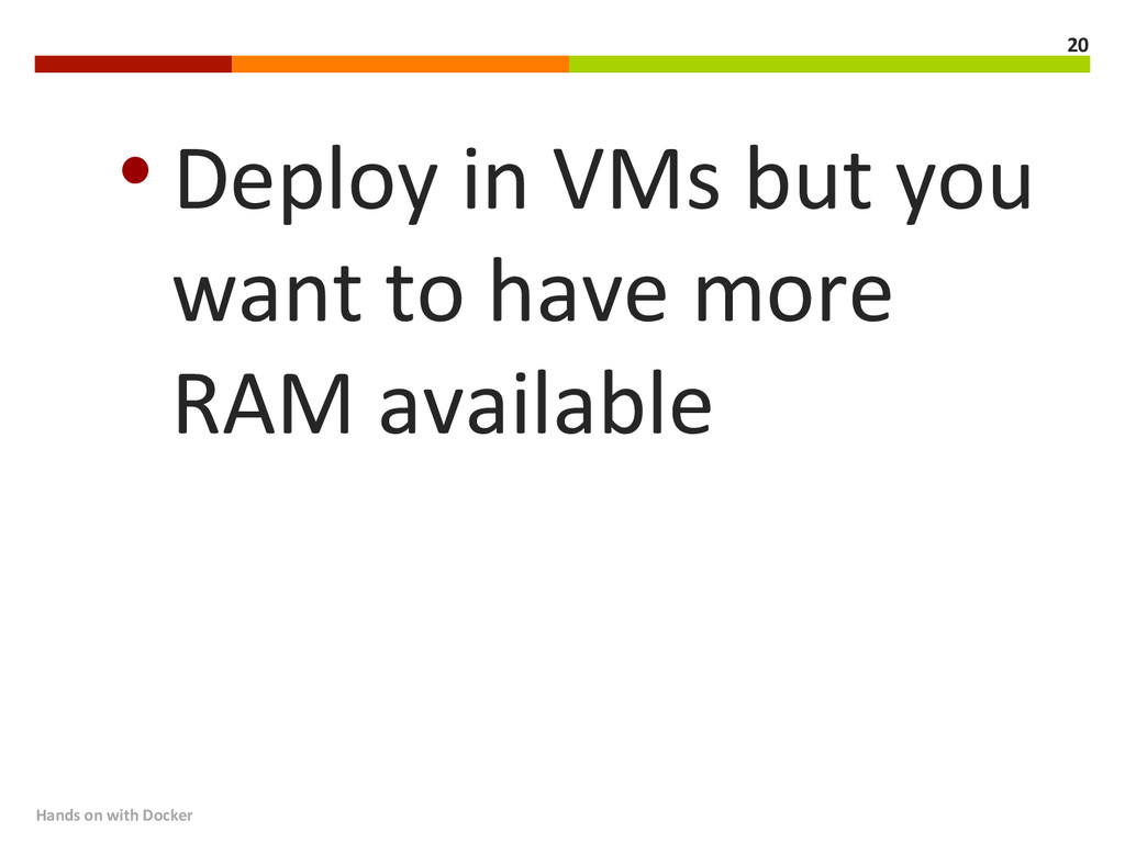 Hands on with Docker  20  •Depl...