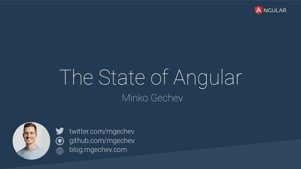 @yourtwitter The State of Angular Minko Gechev ...
