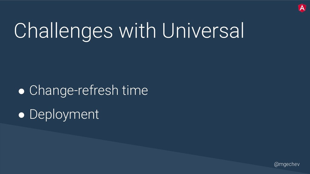 @mgechev Challenges with Universal ● Change-ref...