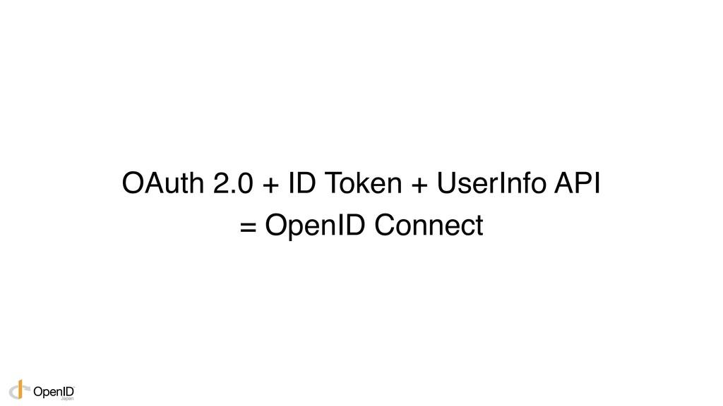 OAuth 2.0 + ID Token + UserInfo API = OpenID Co...