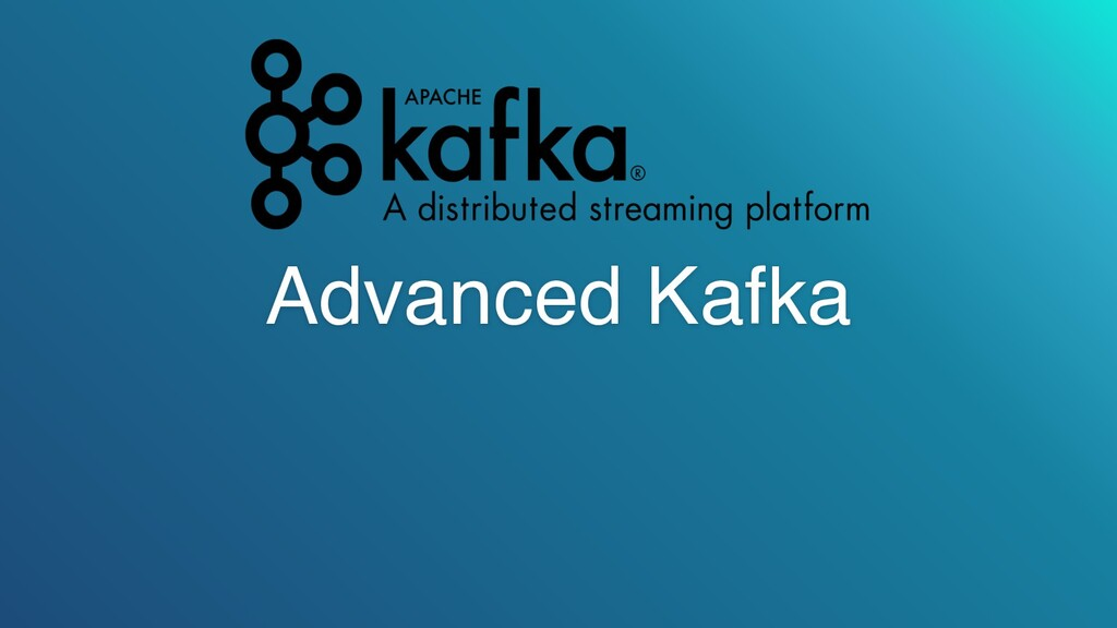 Advanced Kafka