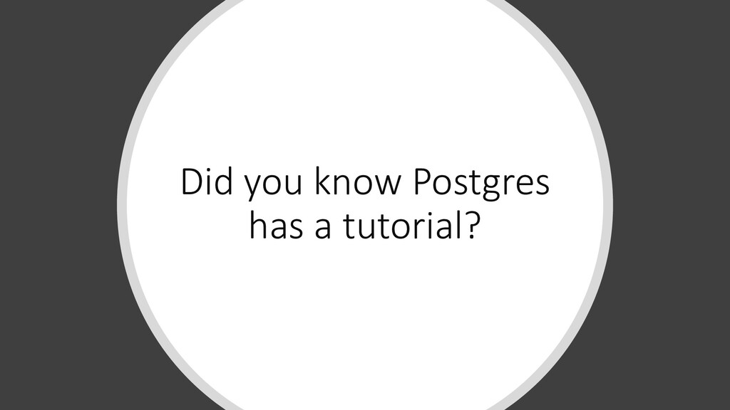 Did you know Postgres has a tutorial?