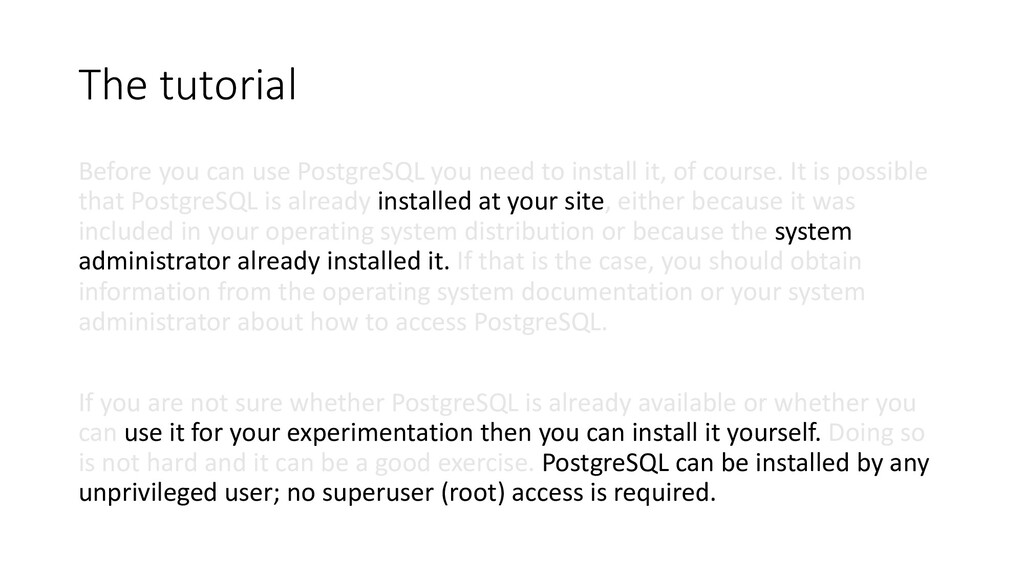The tutorial Before you can use PostgreSQL you ...