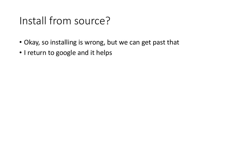 Install from source? • Okay, so installing is w...