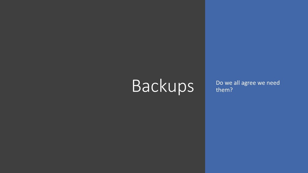 Backups Do we all agree we need them?