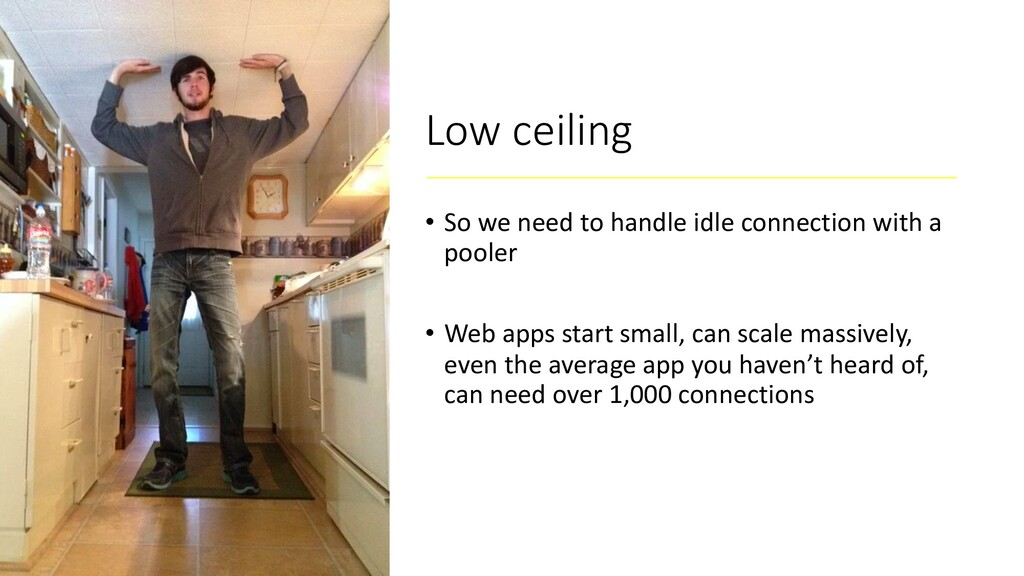 Low ceiling • So we need to handle idle connect...