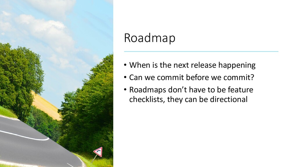 Roadmap • When is the next release happening • ...