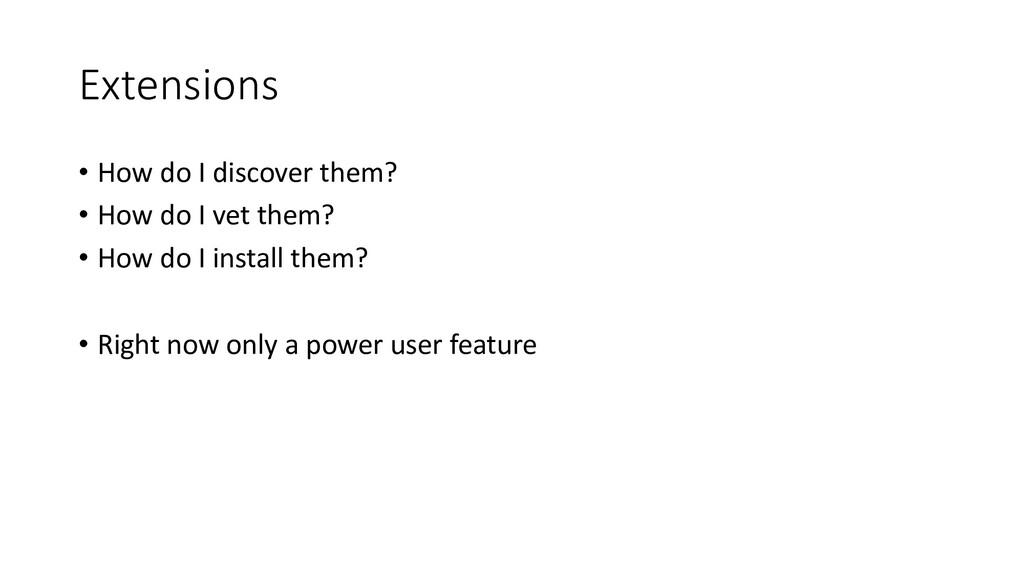 Extensions • How do I discover them? • How do I...