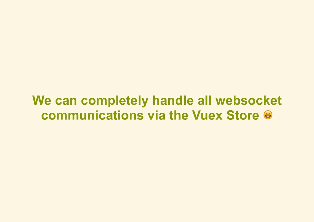 We can completely handle all websocket communic...