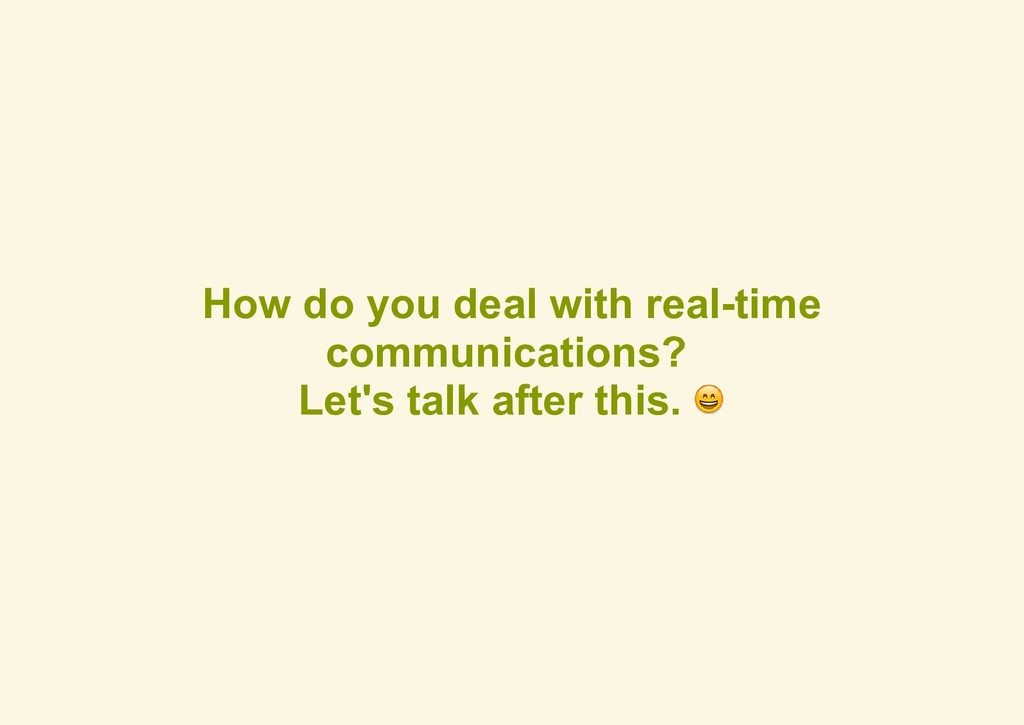 How do you deal with real­time communications? ...