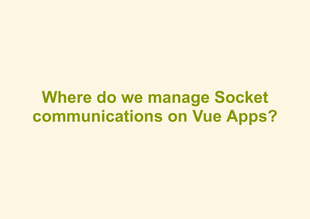 Where do we manage Socket communications on Vue...