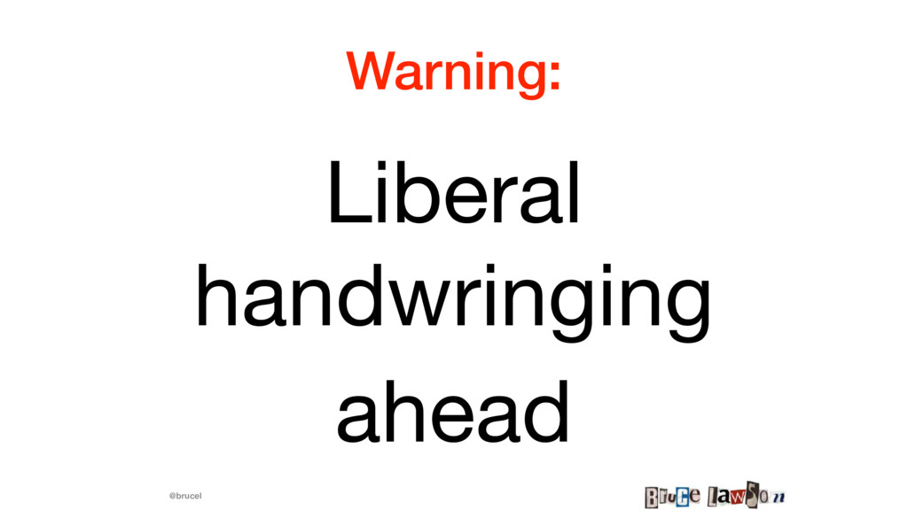 @brucel Warning: Liberal handwringing  ahead