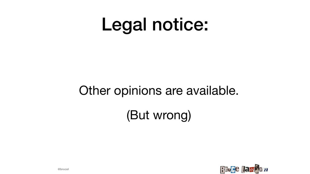 @brucel Legal notice: Other opinions are availa...
