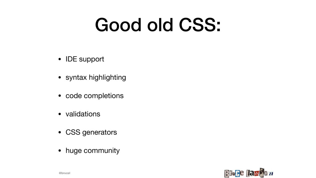@brucel Good old CSS: • IDE support  • syntax h...