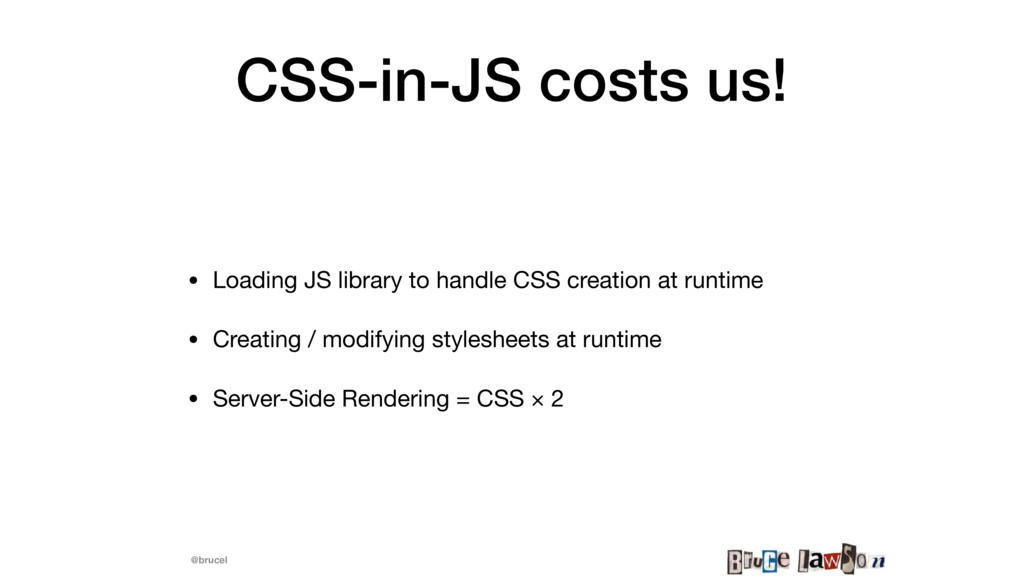 @brucel CSS-in-JS costs us! • Loading JS librar...