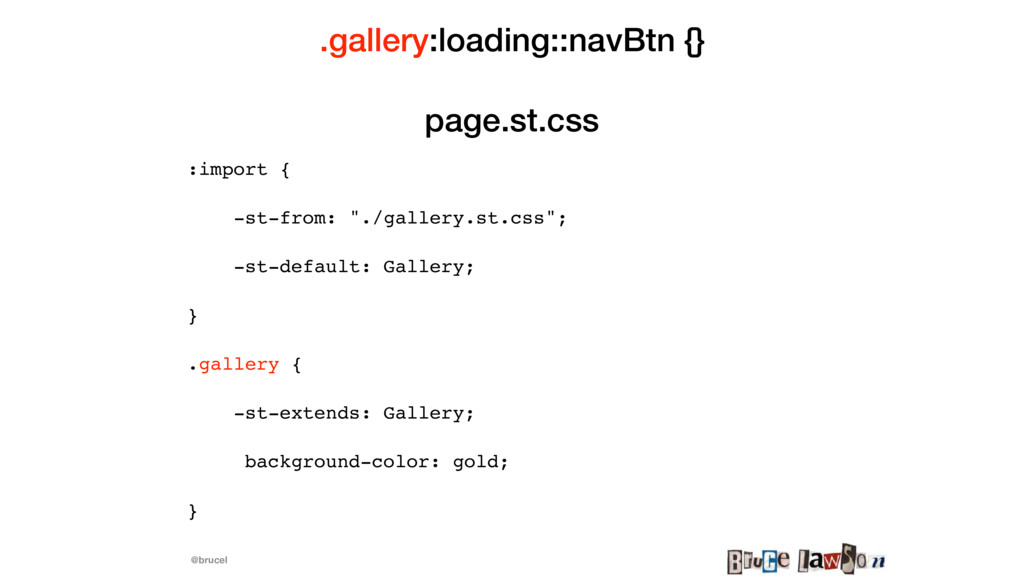 @brucel .gallery:loading::navBtn {} page.st.css...