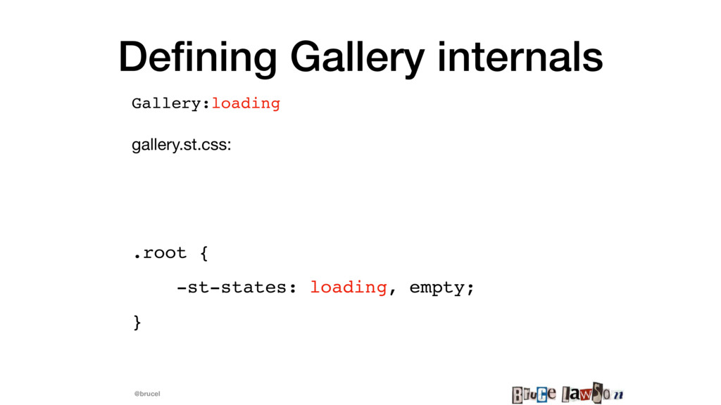 @brucel Defining Gallery internals .root { -st-s...