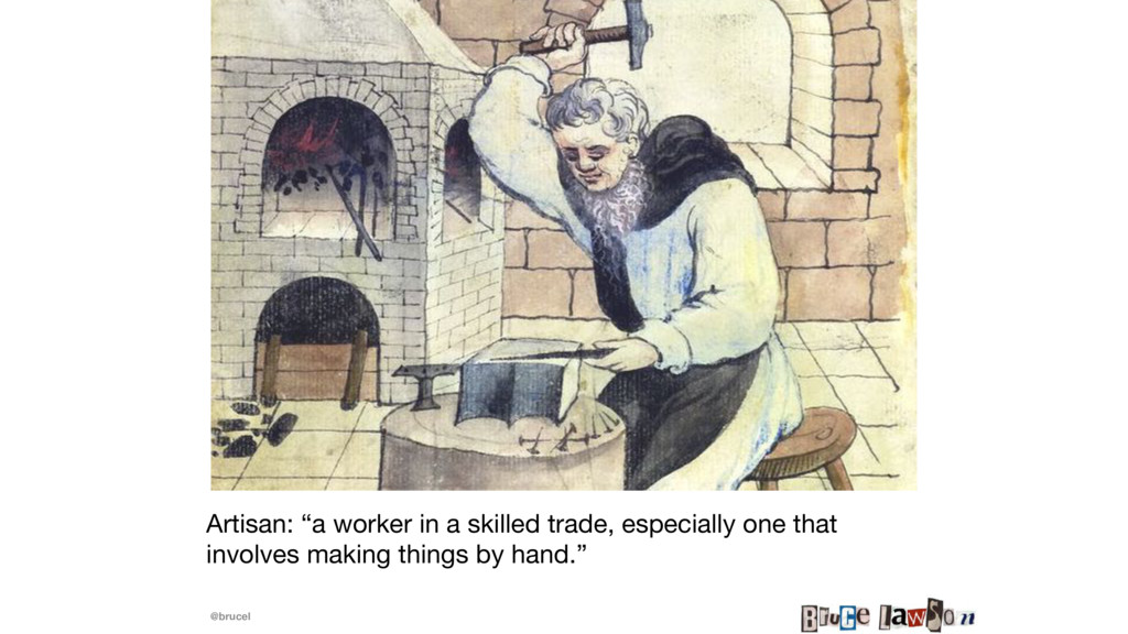 "@brucel Artisan: ""a worker in a skilled trade, ..."