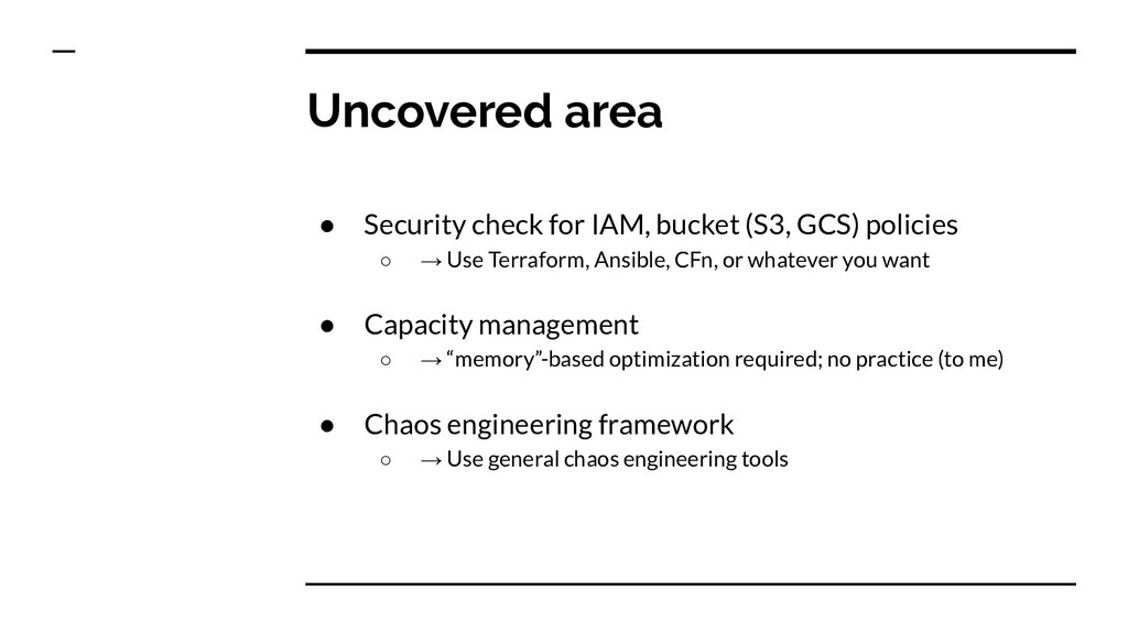 Uncovered area ● Security check for IAM, bucket...