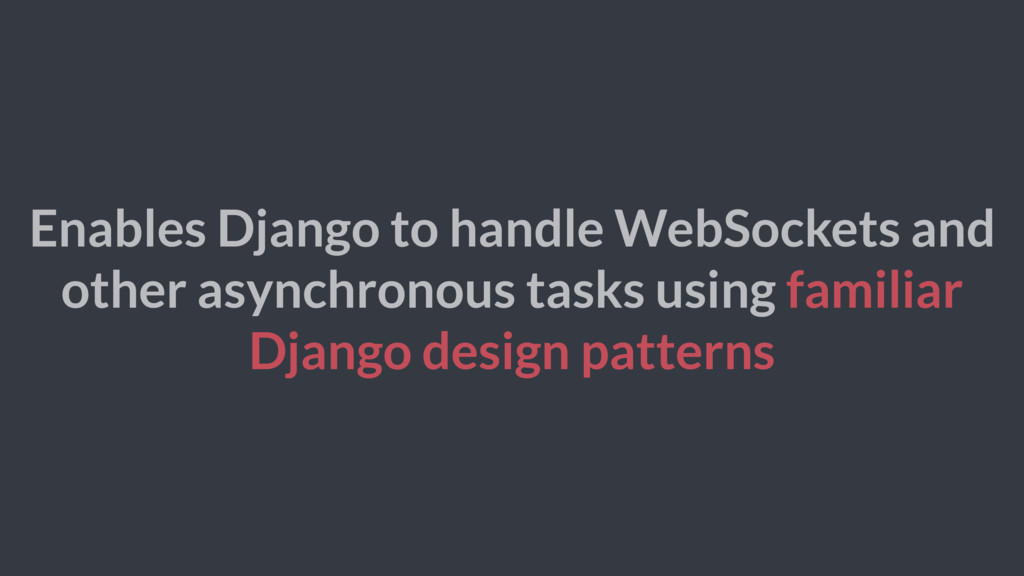 Enables Django to handle WebSockets and other a...
